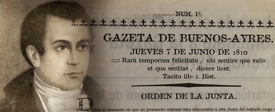 Primer medio de prensa con ideas patrióticas, publicado el 7 de junio de 1810 por Mariano Moreno quien fundó la 'Gazeta de Buenos Ayres'.